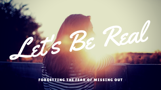 Let's be Real: Forgetting the Fear of Missing Out