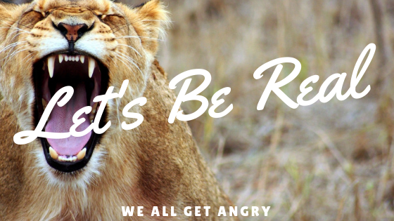 Let's Be Real: We All Get Angry